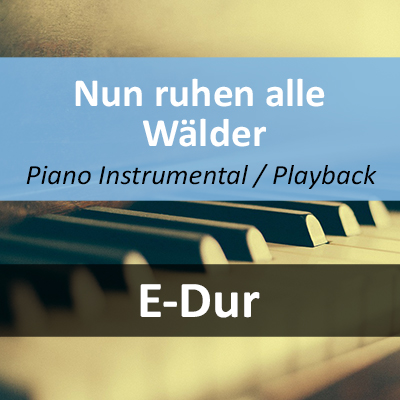 Nun ruhen alle Wälder Instrumental Playback E-Dur